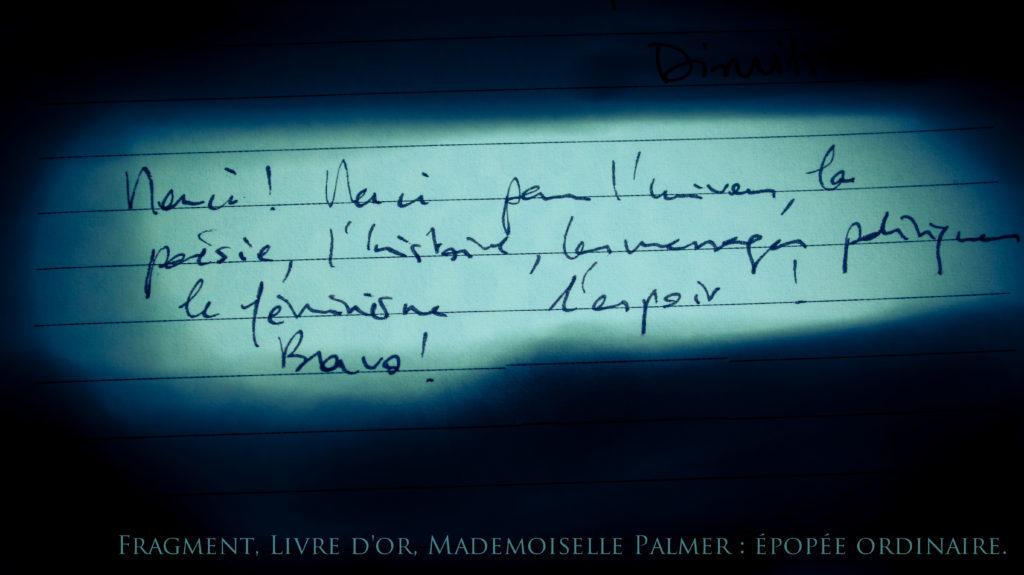 """"""" Merci! Merci pour l'univers, la poésie, l'histoire, les messages politiques, le féminisme l'espoir ! Bravo! """""""